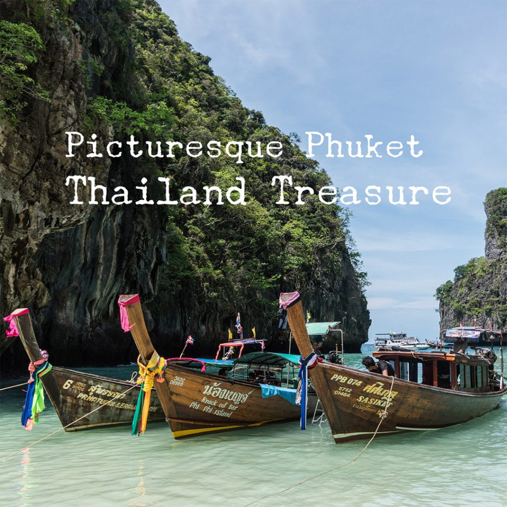 Picturesque Phuket - Thailand Treasure