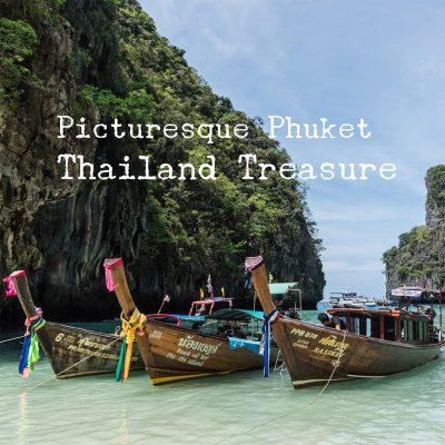 Picturesque Phuket - Thailand Treasure